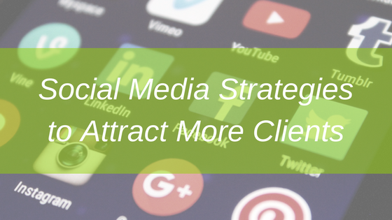 Social Media Strategies to Attract More Clients