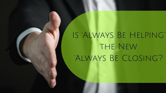 Is 'Always Be Helping' the New 'Always Be Closing'?