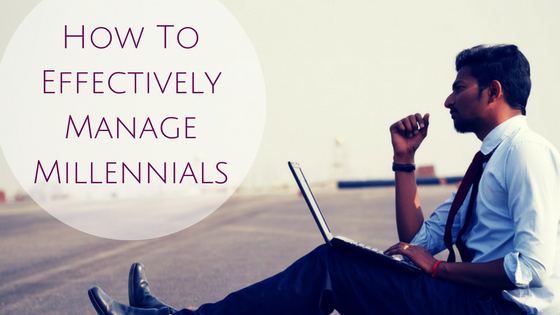 How To Effectively Manage Millennials
