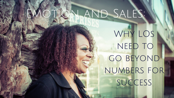 Emotion and Sales: Why LOs need to go beyond numbers for success