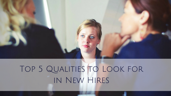 Top 5 Qualities to Look for in New Hires