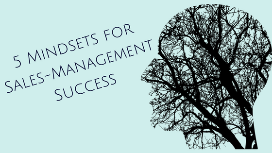 5 Mindsets for Sales-Management Success
