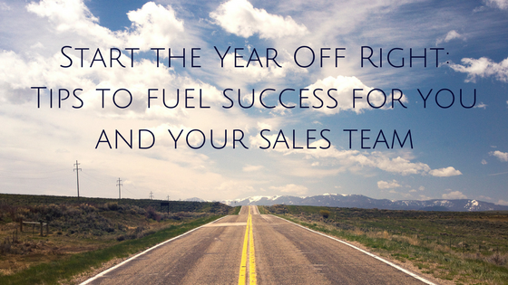 Start the Year Off Right: Tips to fuel success for you and your sales team