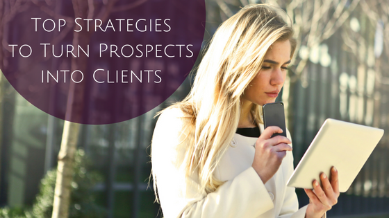 Top Strategies to Turn Prospects into Clients
