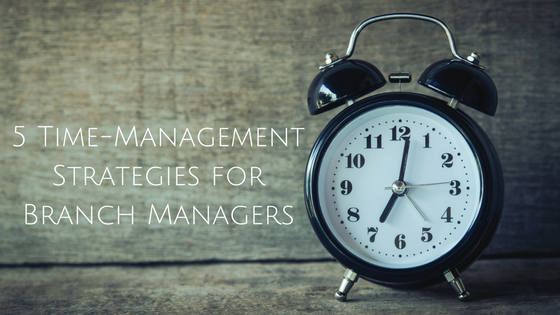 You are currently viewing 5 Time-Management Strategies for Branch Managers
