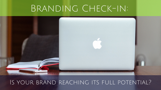You are currently viewing Branding Check-in: Is your brand reaching its full potential?
