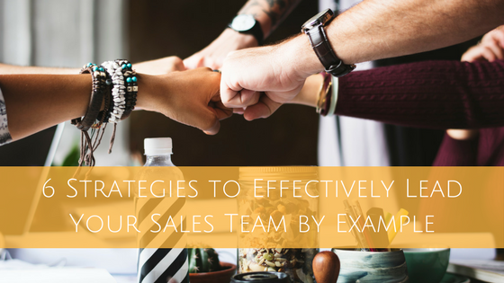 Read more about the article 6 Strategies to Effectively Lead Your Sales Team by Example