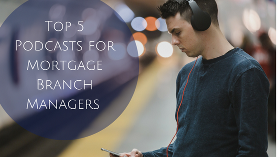 Top 5 Podcasts for Mortgage Branch Managers