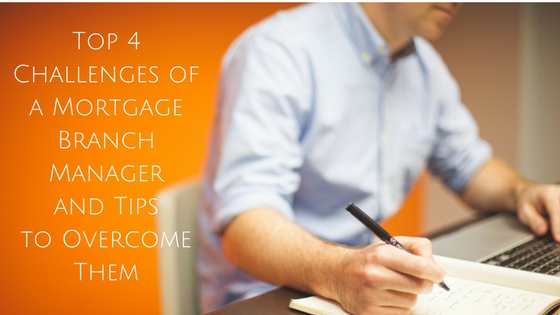 Top 4 Challenges of a Mortgage Branch Manager and Tips to Overcome Them