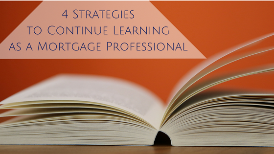 4 Strategies to Continue Learning as a Mortgage Professional