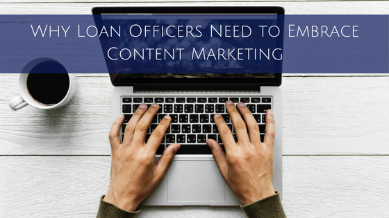 Why Loan Officers Need to Embrace Content Marketing
