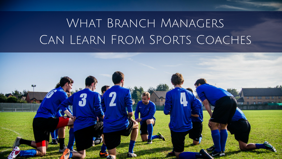 What Branch Managers Can Learn From Sports Coaches