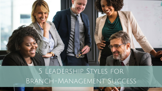 5 Leadership Styles for Branch-Management Success