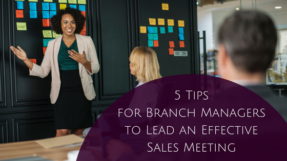 You are currently viewing 5 Tips for Branch Managers to Lead an Effective Sales Meeting
