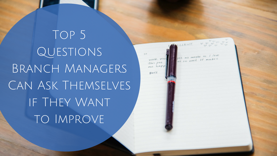Top 5 Questions Branch Managers Can Ask Themselves if They Want to Improve