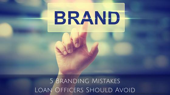 5 Branding Mistakes Loan Officers Should Avoid