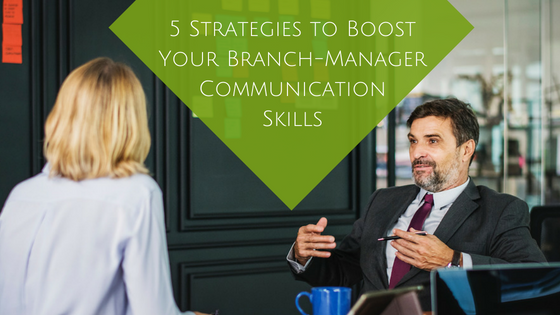 Read more about the article 5 Strategies to Boost Your Branch-Manager Communication Skills
