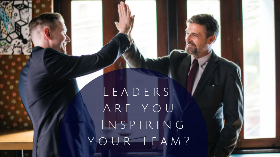 Leaders: Are You Inspiring Your Team?