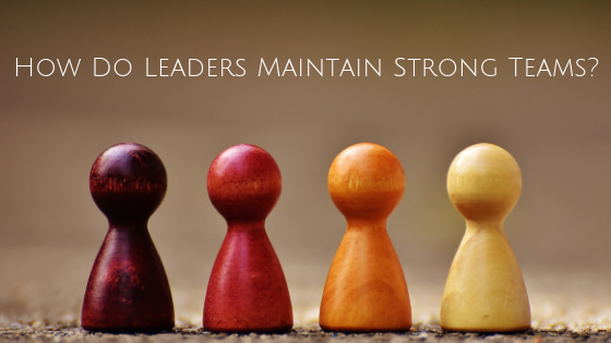 How Do Leaders Maintain Strong Teams?
